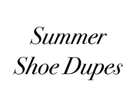Summer Shoe Dupes