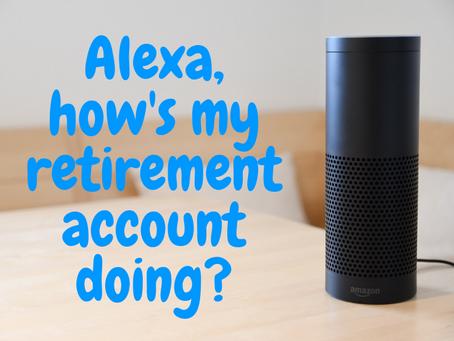 Alexa, How's My Retirement Account Doing?