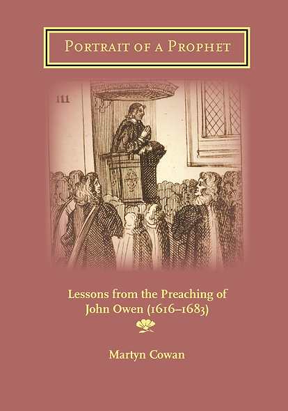 Portrait of a Prophet: Lessons from the Preaching of John Owen (1616-1683)