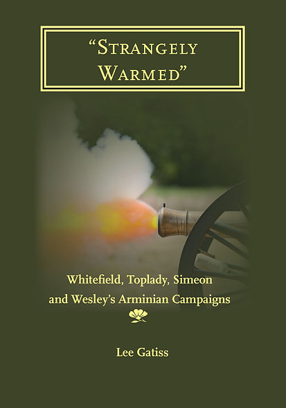 """Strangely Warmed"": Whitefield, Toplady, Simeon and Wesley's Arminian Campaigns"