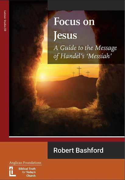 Focus on Jesus. A Guide to the Message of Handel's 'Messiah'