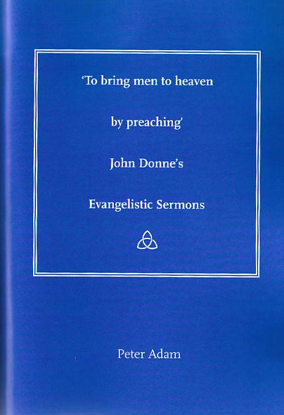 'To bring men to heaven by preaching': John Donne's Evangelistic Sermons