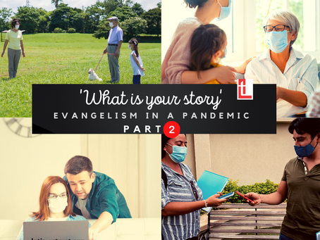 'What is your story' Evangelism in a Pandemic (Part 2)