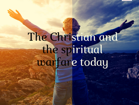 The Christian and Spiritual warfare today