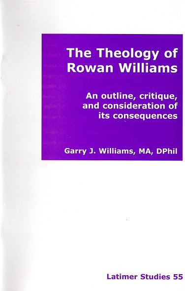 The Theology of Rowan Williams: An outline, critique and consideration