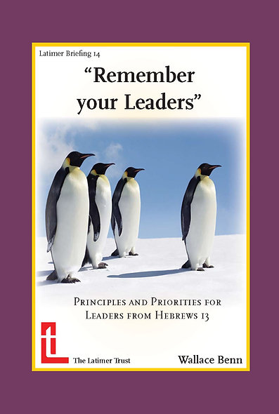 Remember Your Leaders: Principles and Priorities for Leaders from Hebrews 13