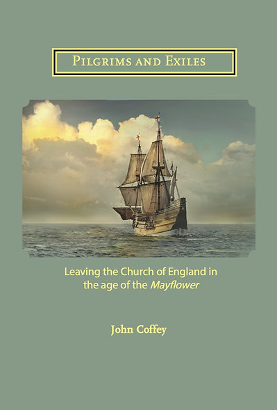 Pilgrims and Exiles. Leaving the Church of England in the age of the Mayflower