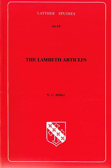 The Lambeth Articles: Doctrinal Development and Conflict in 16th Century England