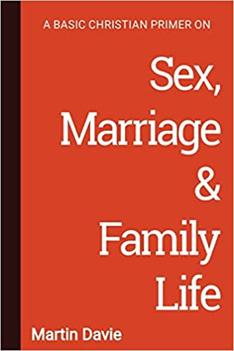 A Basic Christian Primer on Sex, Marriage and Family life