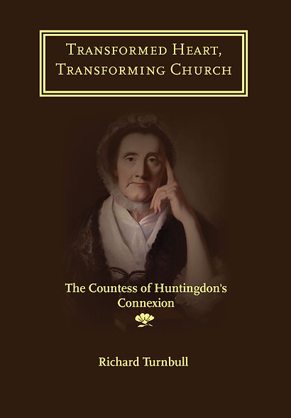 Transformed Heart, Transforming Church: the Countess of Huntingdon's Connexion