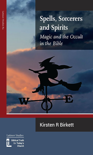 Spells, Sorcerers and Spirits: Magic and the Occult in the Bible