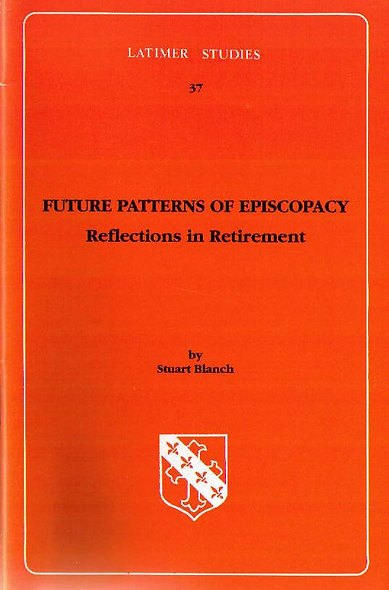 Future Patterns of Episcopacy: Reflections in Retirement