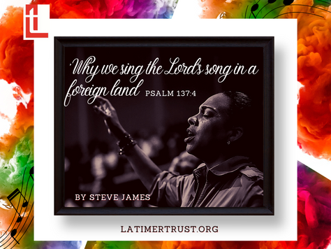 'Why we sing the Lord's song in a foreign land' (Ps. 137:4)