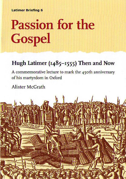 Passion for the Gospel: Hugh Latimer (1485-1555) Then and Now