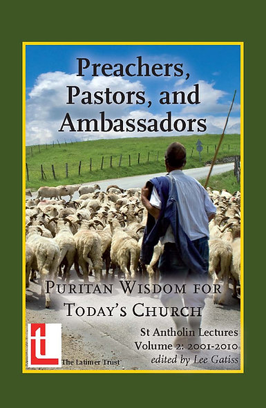 Preachers, Pastors, and Ambassadors: Puritan Wisdom for Today's Church