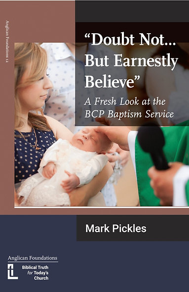 'Doubt not... But Earnestly Believe'  A Fresh look at the BCP Baptism Service