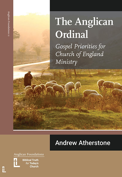 The Anglican Ordinal. Gospel Priorities for Church of England Ministry