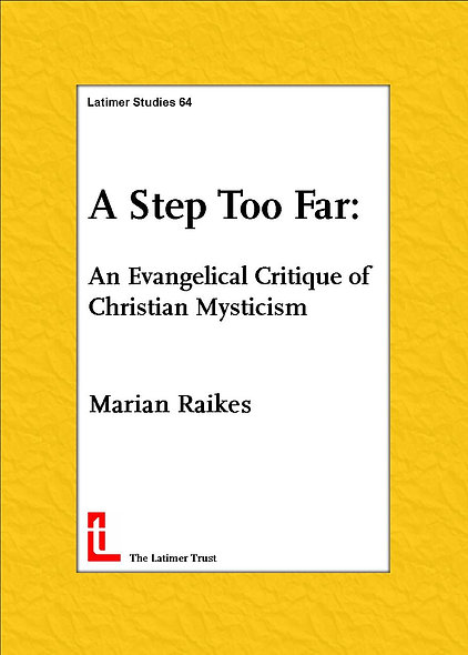 A Step Too Far: An Evangelical Critique of Christian Mysticism