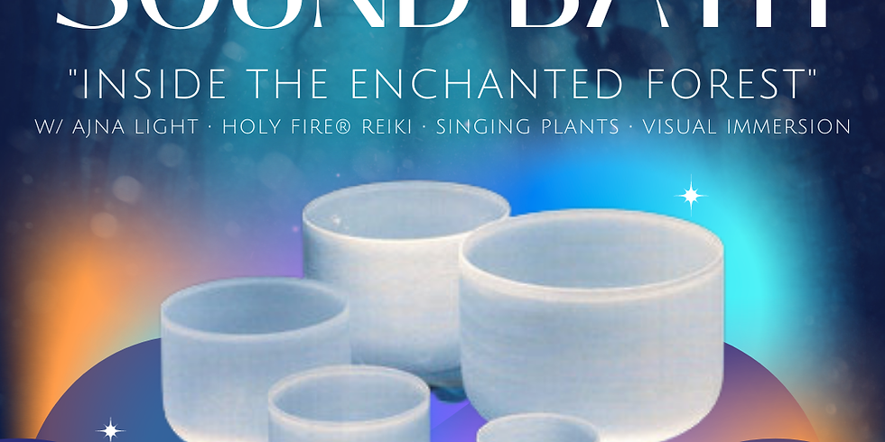 "Sound Bath ""Inside The Enchanted Forest"" w/ Ajna Light, Reiki, Singing Plants..."