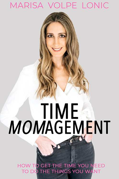 Time Momagement : How to Get the Time You Need to Do the Things You Want