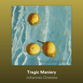 JOHANNES ONETAKE – TRAGIC MANIERY