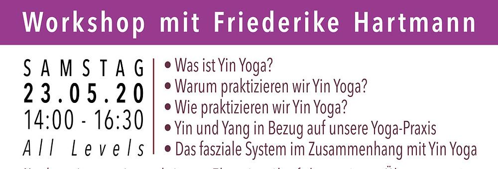 Praxis Workshop mit Friederike Hartmann.  • Was ist Yin Yoga?  • Warum praktizieren wir Yin Yoga?  • Wie praktizieren wir Yin Yoga? • Yin und Yang in Bezug auf unsere Yoga-Praxis • Das fasziale System im Zusammenhang mit Yin Yoga.