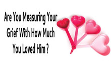 Measuring Our Love On How Much We Grieve.