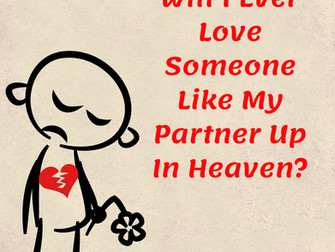 Will I Ever Love Someone Like My Partner Up In Heaven?