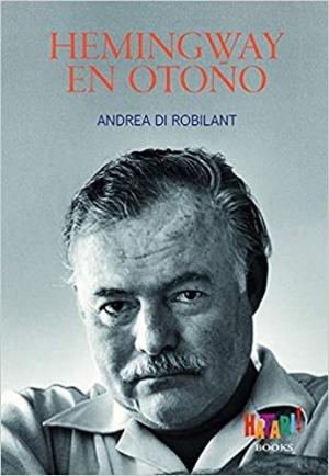 Reseña y cuierta Hemingway en otoño, Andrea di Robilant, Hatari! ediciones