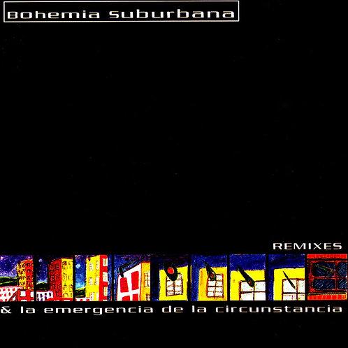 BOHEMIA SUBURBANA - REMIXES & LA EMERGENCIA DE LA CIRCUNTANCIAS