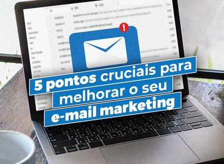 5 pontos cruciais para melhorar o seu e-mail marketing