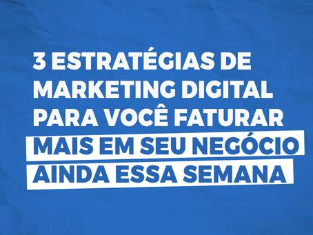3 estratégias de marketing digital para você faturar mais em seu negócio ainda essa semana