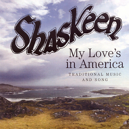 My Love Is in America CD - The Shaskeen