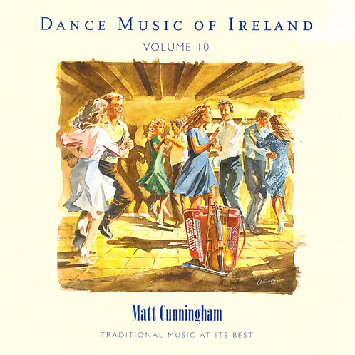 Dance Music of Ireland CD Volume 10 - Matt Cunningham