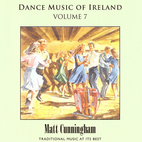 Dance Music of Ireland CD Volume 7 - Matt Cunningham
