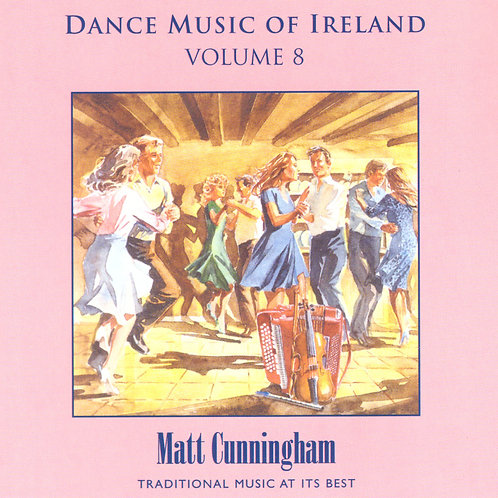 Dance Music of Ireland CD Volume 8 - Matt Cunningham