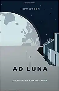 Ad Luna, By Hûw Steer—Sufficiently Ancient Sci-Fi