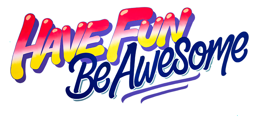 HAVE FUN BE AWESOME FINAL2png.png