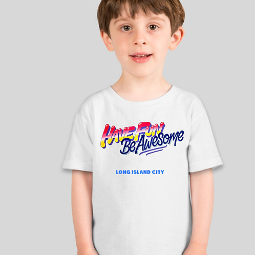 HAVE FUN | BE AWESOME KIDS T-SHIRT