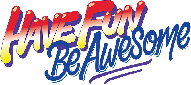 HAVE FUN BE AWESOME FINAL.png