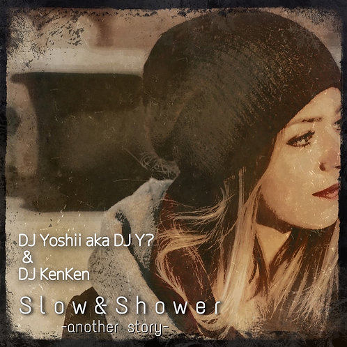 Slow&Shower  -another story-