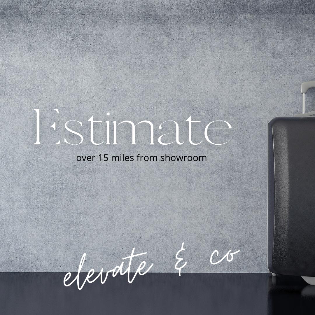 Estimate (15 + Miles from Showroom)