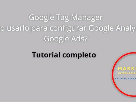 Google Tag Manager ¿Cómo usarlo para configurar Google Analytics y Google Ads? Tutorial completo.