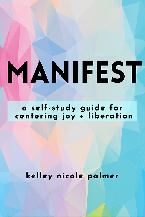 Manifest: a self-study guide for  centering joy + liberation