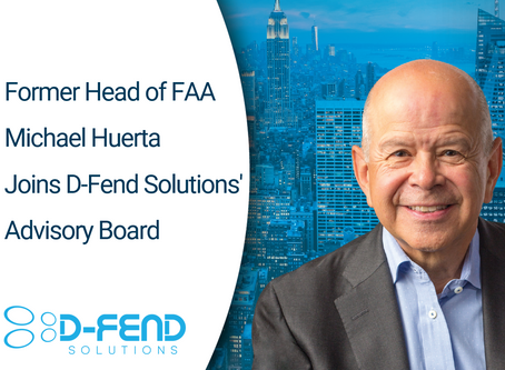 D-Fend Solutions welcomes former Head of FAA Michael Huerta