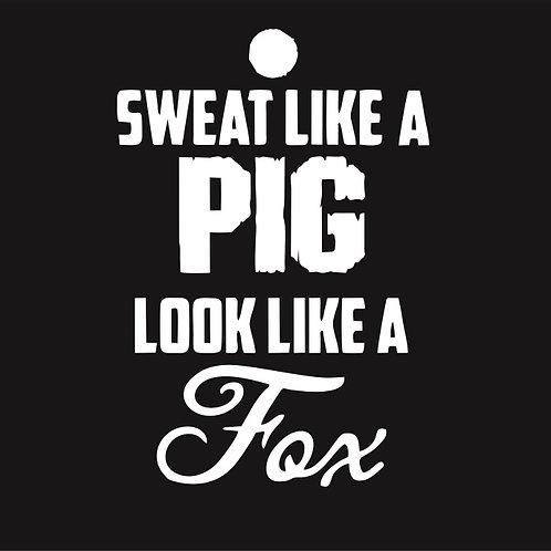 Sweat Like A Pig - Look Like A Fox - White