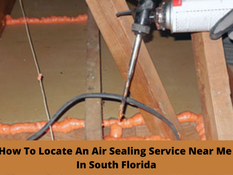 How To Locate An Air Sealing Service Near Me In South Florida
