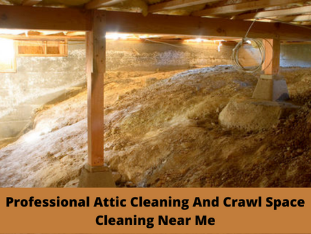 Professional Attic Cleaning And Crawl Space Cleaning Near Me