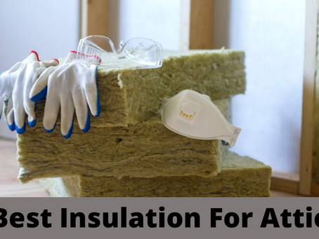 The Best Insulation For Attic