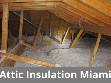 Why You Should Invest in Attic Insulation Miami